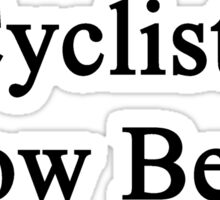 Cyclists Know Better  Sticker