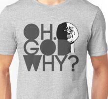 OH GOD WHY? Unisex T-Shirt
