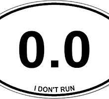 0.0 I Don't Run Funny Non Runner Sticker and Shirt by 8675309