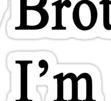 Thanks To My Brother I'm A Banjoist  Sticker