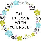 Fall In Love With Yourself (v.2) by laurenschroer
