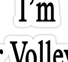 Like It Or Not I'm Your Volleyball Coach  Sticker