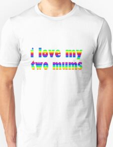 i love my two mums T-Shirt