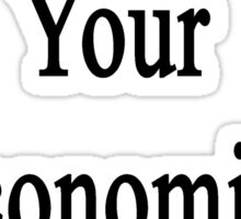 I'm Ready For Your Economics Class  Sticker