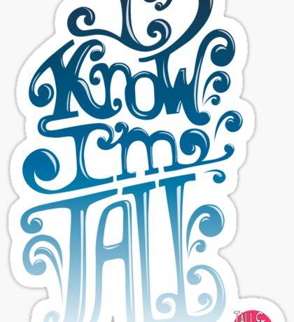 Tall N Curly - I know I'm tall / Dazzling blue Sticker