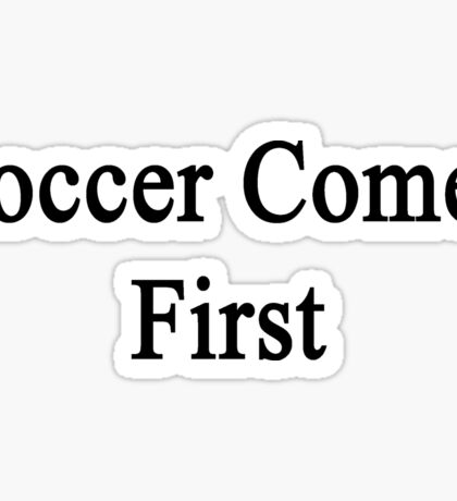 Soccer Comes First Sticker