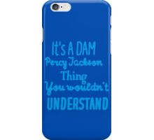 It's A DAM Percy Jackson Thing, You Wouldn't Understand (Blue) iPhone Case/Skin