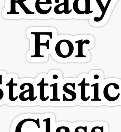 Ready For Statistics Class Sticker