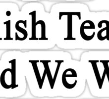 You Are The Best English Teacher And We Will Help You Defeat Cancer  Sticker