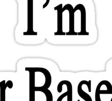 Like It Or Not I'm Your Baseball Coach Sticker