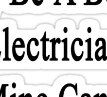 Your Brother May Be A Better Electrician But Mine Can Kick His Ass  Sticker