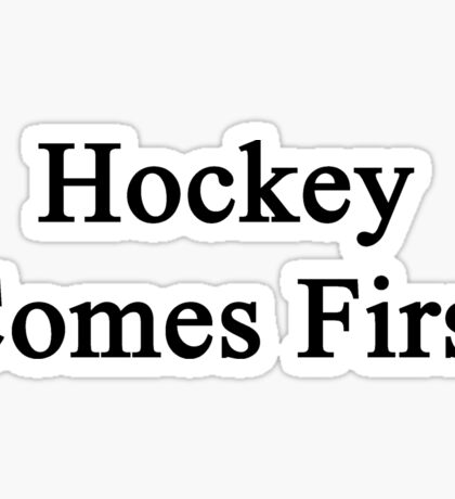 Hockey Comes First  Sticker