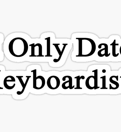 I Only Date Keyboardists  Sticker