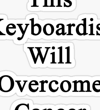This Keyboardist Will Overcome Cancer  Sticker