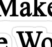 I Write To Make The World Better  Sticker
