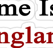 Home Is In England  Sticker