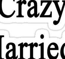 I'm Not That Crazy I Married A Banjoist  Sticker