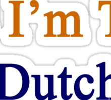 Yes I'm That Dutch  Sticker