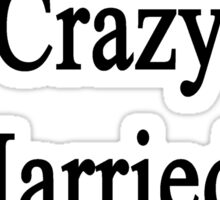 I'm Not That Crazy I Married A Clarinetist  Sticker