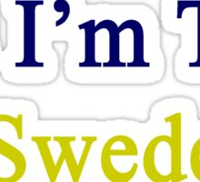 Yes I'm That Swede  Sticker
