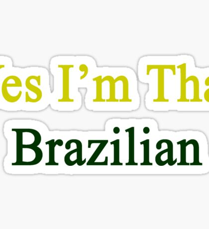 Yes I'm That Brazilian  Sticker