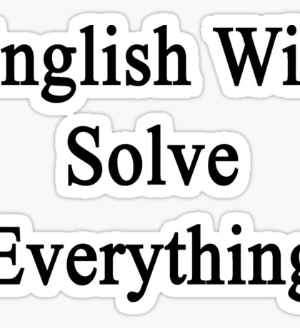 English Will Solve Everything  Sticker