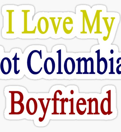 I Love My Hot Colombian Boyfriend Sticker