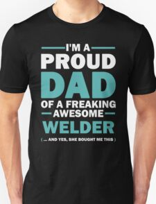 I'M A Proud Dad Of A Freaking Awesome Welder. And Yes She Bought Me This. T-Shirt