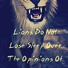 Lions Do Not Lose Sleep Over The Opinions Of Sheep by cobalt-flame