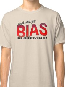 Liberal media, your BIAS IS SHOWING! Classic T-Shirt
