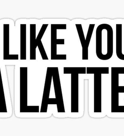 I like you. A Latte. Sticker