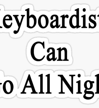 Keyboardists Can Go All Night  Sticker