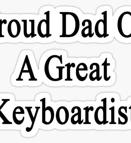 Proud Dad Of A Great Keyboardist  Sticker