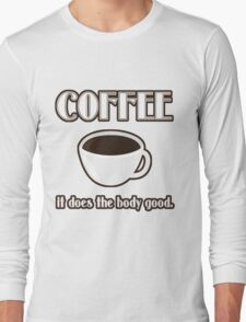 Coffee Does The Body Good  Long Sleeve T-Shirt