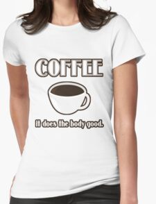Coffee Does The Body Good  Womens Fitted T-Shirt