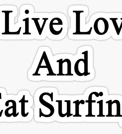 I Live Love And Eat Surfing Sticker