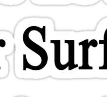 We Love Our Surfing Instructor  Sticker