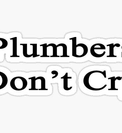 Plumbers Don't Cry  Sticker