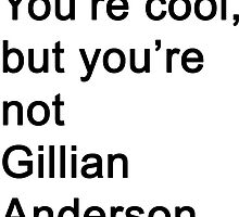 You're Not Gillian Anderson by danadumaurier