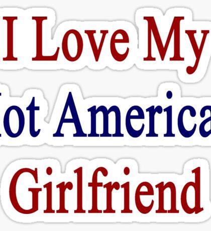 I Love My Hot American Girlfriend  Sticker