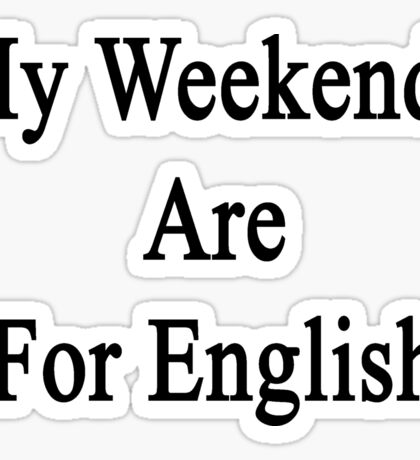 My Weekends Are For English  Sticker
