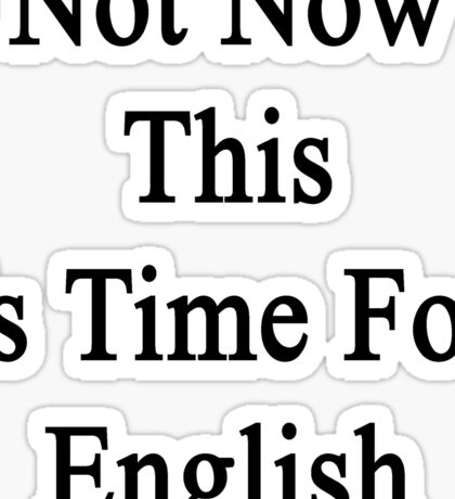 Not Now This Is Time For English  Sticker