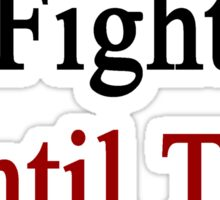 Danes Will Fight Until The End  Sticker