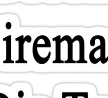 I Will Become A Fireman Or Die Trying  Sticker