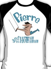 Pierre est tres HOT! cartoon drawing of daring Frenchman with handsome mustache T-Shirt