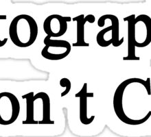 Photographers Don't Cry  Sticker