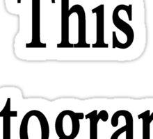 It's True This Photographer Kicks Butt  Sticker