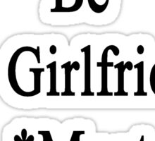 Requirements To Be My Girlfriend: *Must Love Economics  Sticker