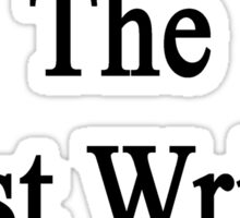 I'll Become The Best Writer Ever  Sticker