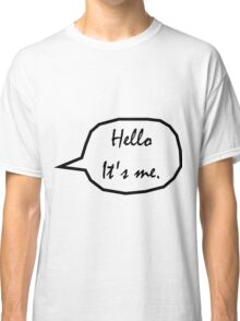 Hello. It's me. Classic T-Shirt